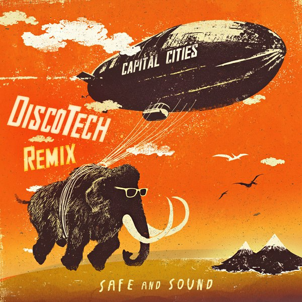 Safe and Sound (DiscoTech Remix) Capital Cities