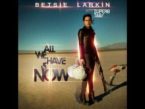001 Betsie Larkin with Super8 & Tab - All We Have Is Now (original mix)