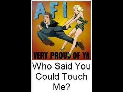 A.F.I. Who Said You Could Touch Me?