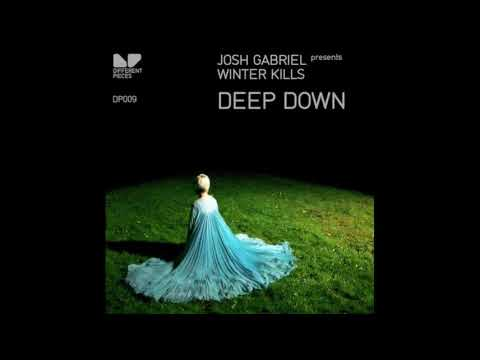 Josh Gabriel Pres. Winter Kills - Deep Down (Alex M.O.R.P.H Remix)