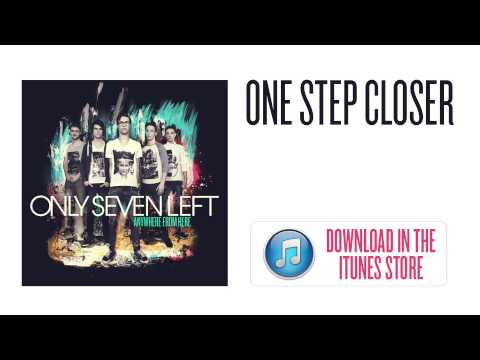 Only Seven Left - One Step Closer