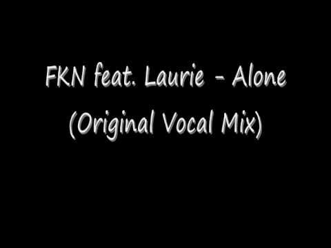 FKN feat  Laurie   Alone Original Vocal Mix