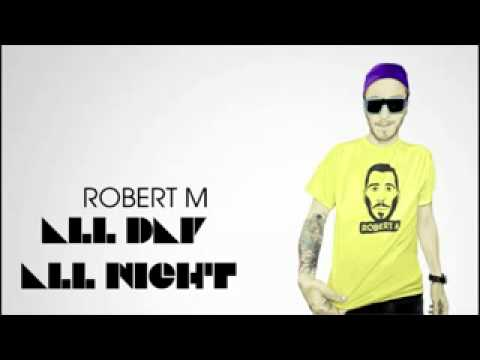 Robert M - All Day All Night ( Radio Edit )