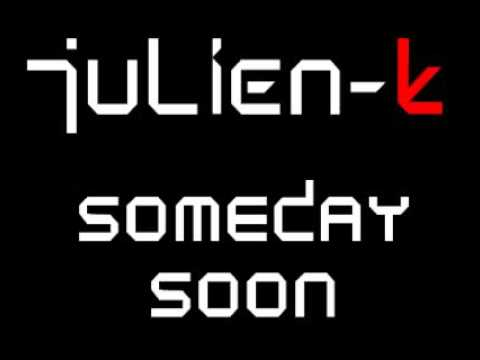 Julien-K Someday Soon