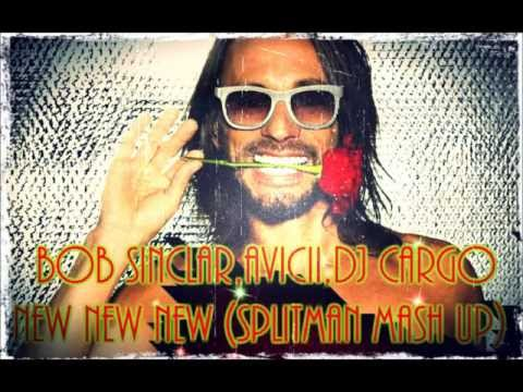 Bob Sinclar,Avicii,DJ Cargo - New New New (Splitman Mash Up)