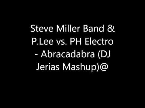 Steve Miller Band & P Lee vs  PH Electro   Abracadabra DJ Jerias Mashup)